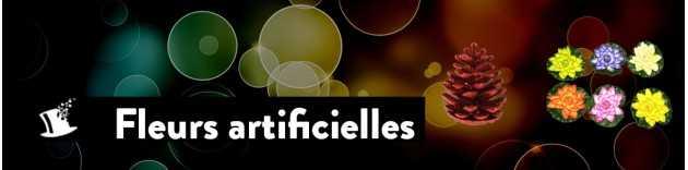Fleurs artificielles et astuces diverses